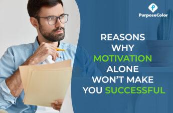 Reasons why motivation alone won't make you successful